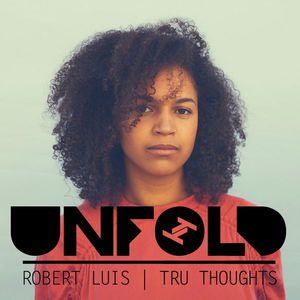 Tru-Thoughts w/ Rob Luis: Unfold